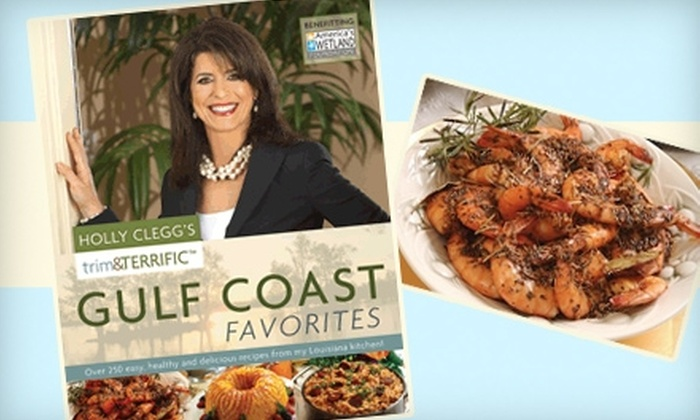 "Holly Clegg - Multiple Locations: $13 for Holly Clegg's ""Trim & Terrific Gulf Coast Favorites"" Cookbook (Up to $26 Value)"