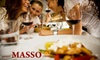 Masso - Hunters Point: $15 for $30 Worth of Southern Italian Dinner Fare at Masso (or $10 for $20 Worth of Brunch or Lunch Fare)