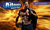 Adonis Cabaret Show, Seven Locations (Up to 64% Off)