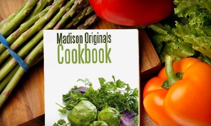 """""""Madison Originals Cookbook"""" - Multiple Locations: $7 for the """"Madison Originals Cookbook"""" ($19.95 Value)"""