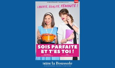 1 place pour « Sois parfaite et t'es toi ! », date et horaire au choix, à 10 € au Théâtre La Boussole
