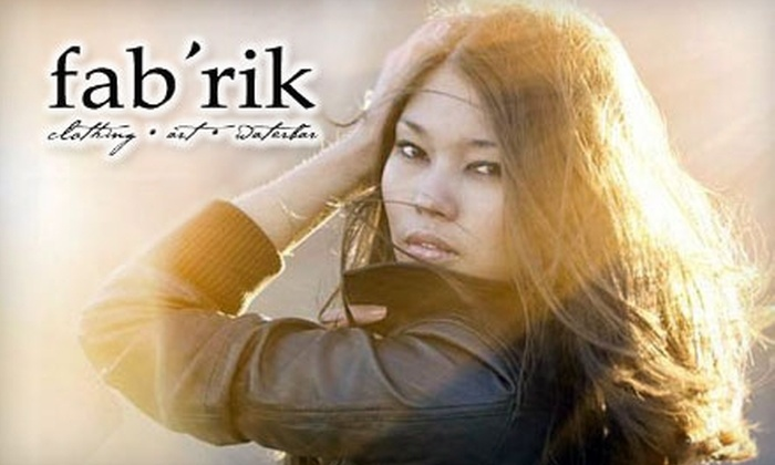 Fab'rik - Multiple Locations: $25 for $60 Worth of Designer Apparel and Accessories at Fab'rik