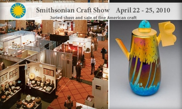 Smithsonian Craft Show - Downtown - Penn Quarter - Chinatown: $15 for Two One-Day Tickets to the Smithsonian Craft Show Thursday, April 22 to Sunday, April 25 ($30 Value)