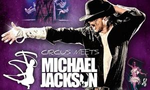 "Peter Jesche Shows & Konzerte Berlin: 1 Karte für ""Circus meets Michael Jackson"" in Berlin, Essen, Hamburg, Frankfurt, Stuttgart, Nürnberg oder München"