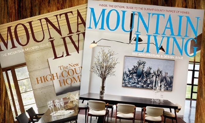 """""""Mountain Living"""" Magazine: $12 for a One-Year Subscription to """"Mountain Living"""" Magazine ($24.95 Value)"""