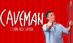 TORINO SPETTACOLI: Caveman, l'Uomo delle Caverne dal 18 gennaio al 14 marzo al Teatro Gioiello (sconto 52%)