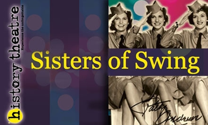 """History Theatre - Northwestern Precinct: $16 Tickets to """"Sisters of Swing"""" at History Theatre ($32 Value). Buy Here for Sunday, 11/29 at 2 p.m. Additional Dates and Prices Below."""