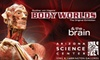 """Duplicate- Do not call Arizona Science Center - Downtown Phoenix: $25 for Two Admissions to """"Body Worlds & The Brain"""" Exhibit at Arizona Science Center (Up to $50 Value)"""