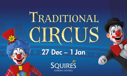 Squire's Traditional Circus, 27 December 2018–1 January 2019 at Squire's Garden Centre, Three Locations (Up to 30% Off)