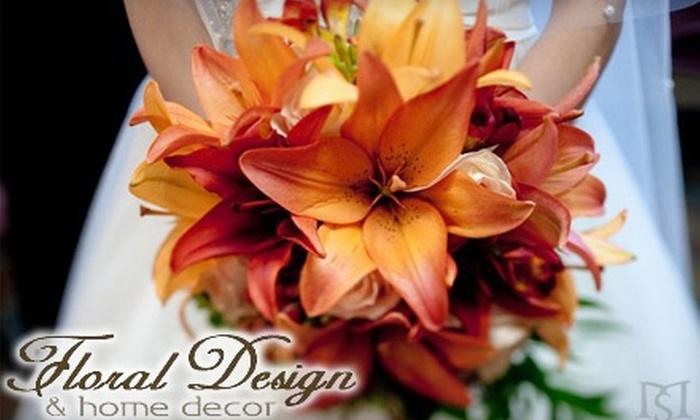 Floral Design & Home Decor - Dalton Gardens: $15 for $30 Worth of Flower Arrangements at Floral Design and Home Decor in Coeur d'Alene.