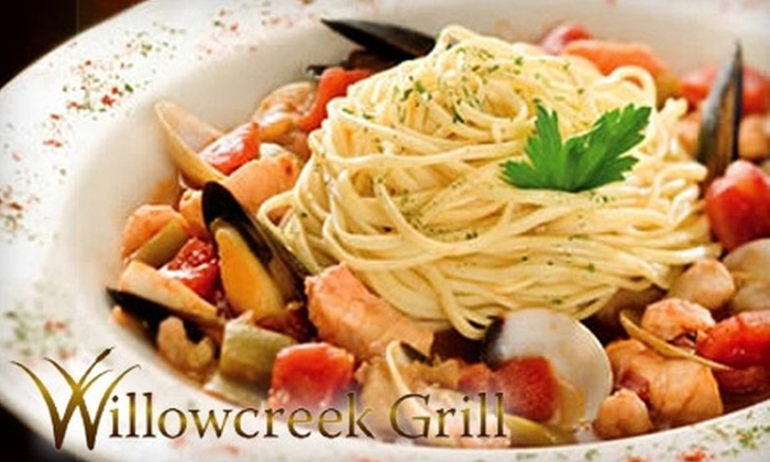 Willowcreek Grill - Multiple Locations: $25 for $50 Contemporary American Fare at Willowcreek Grill