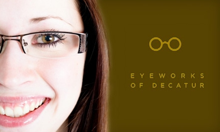 Eyeworks of Decatur - Decatur: $39 for a Complete Eye Exam Plus Half Off Frames at Eyeworks of Decatur ($99 Value)