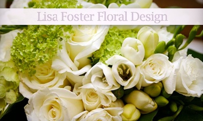 Lisa Foster Floral Design - Knoxville:  $20 for $40 Worth of Fresh Flower Arrangements at Lisa Foster Floral Design