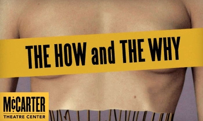 "McCarter Theatre Center - Princeton: $20 for One Ticket to ""The How and the Why"" at McCarter Theatre Center ($60 Value). Choose from Three Dates."