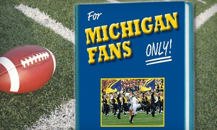 """""""For Michigan Fans Only!"""" by Rich Wolfe: $10 for University of Michigan Football Fan Book, """"For Michigan Fans Only!"""" by Rich Wolfe ($24.95 Value)"""