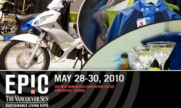EPIC: The Vancouver Sun Sustainable Living Expo - Vancouver: $5 for a One-Day Pass to EPIC: The Vancouver Sun Sustainable Living Expo ($10 Value)