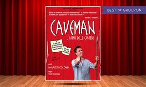 Maurizio Colombi in Caveman: Maurizio Colombi in Caveman - L'uomo delle Caverne, il 5 giugno al Teatro Gioiello di Torino (sconto 39%)