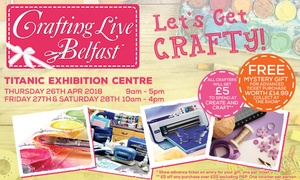 Craft Channel Productions: Crafting Live Belfast, 26 - 28 April at Titanic Exhibition Centre (Up to 40% Off)