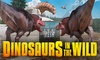 Dinosaurs In The Wild - Dinosaurs in the Wild: Half Term Dates available from the 26th, Dinosaurs in The Wild at Greenwich Peninsula, London (Up to 31% Off)