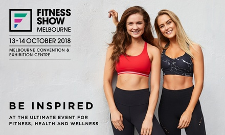 Fitness Show Melbourne: Entry , 13 14 Oct Melbourne Convention & Exhibition Centre Don't pay up to $120*