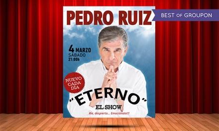 """1 o 2 entradas al espectáculo de Pedro Ruiz """"Eterno"""" el 4 de marzo desde 18 € en Teatro Trui"""