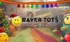 Raver Tots - Christmas and NYE Dates!