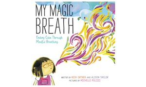 My Magic Breath: Finding Calm Through Mindful Breathing Kids Book
