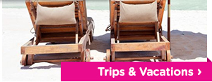 Trips & Vacations
