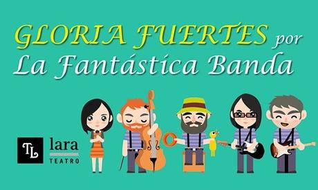 Entrada a ''Gloria Fuertes por La Fantástica Banda' el 21 de enero y el 17 de febrero por 10 € en Teatro Lara