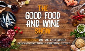 Good Food & Wine Show - Brisbane: Good Food & Wine Show One-Day Brisbane Entry 28-30 Oct for One ($24), Two ($40) or Four People ($60) (up to $112 Value)