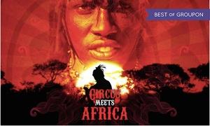 """Peter Jesche Shows & Konzerte Berlin: Last Minute Aktion für """"Circus meets Africa"""" in verschiedenen Städten (bis zu 51% sparen)"""