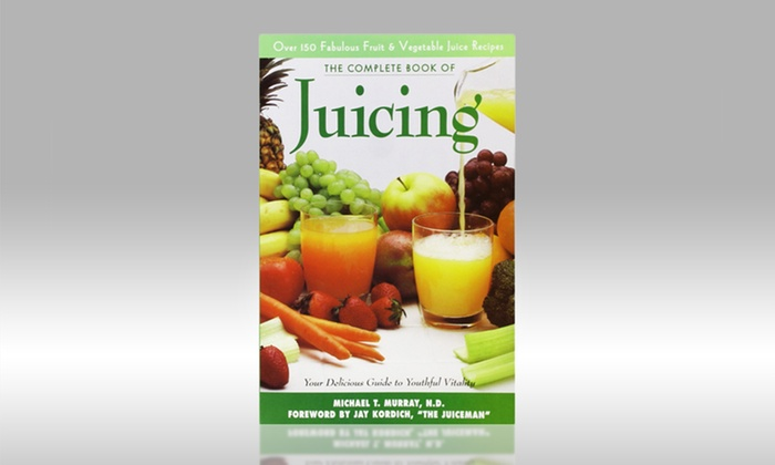 Complete Book of Juicing: Your Delicious Guide to Youthful Vitality in Paperback