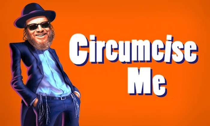 "Circumcise Me - NoHo: $36 for One Ticket to ""Circumcise Me"" ($74 Value)"
