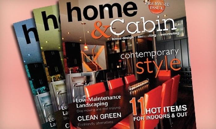 """Home & Cabin"" Magazine: $10 for Eight Issues of ""Home & Cabin"" Magazine ($19.90 Value)"
