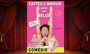 """Les Jolies Productions ASBL: 2 places pour la comédie """"Faites l'amour avec un Belge"""" avec Michel Dufour à 39€ à Liège, Bruxelles et Walkenraedt"""