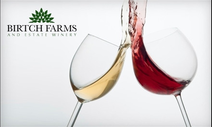 Birtch Farms - Woodstock: $5 for Two Tickets to Wine Tour and Tasting at Birtch Farms ($10 Value)