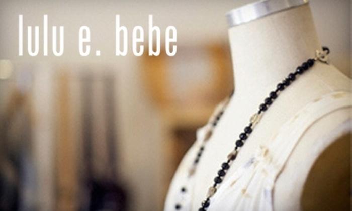 Lulu E. Bebe - Tudor Area: $20 for $40 Worth of Apparel and Accessories at Lulu E. Bebe