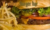 Village Burger Bar - Multiple Locations: $10 for $20 Worth of Burgers, Sandwiches, and More at Village Burger Bar. Choose Between Two Locations.