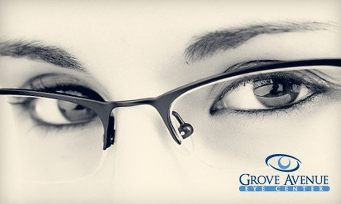 Grove Avenue Eye Center - Multiple Locations: $89 for an Eye Exam Plus $150 Worth of Eyewear at Grove Avenue Eye Center ($323 Total Value)