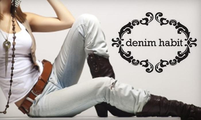 Denim Habit - Multiple Locations: $50 for $100 Worth of Designer Jeans and Apparel for Women at Denim Habit