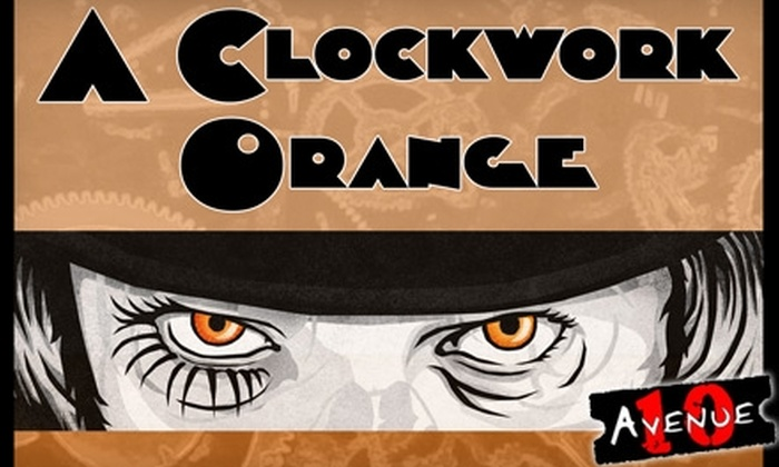 "Avenue 10 - Downtown Amarillo: $10 for Two Tickets to ""A Clockwork Orange"" Presented by Avenue 10 ($20 Value). Choose from Four Performances."