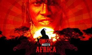 "Peter Jesche Shows & Konzerte Berlin: 1 Ticket für ""Circus meets Africa"" in Köln, Bremen, Düsseldorf, Berlin, Hamburg oder Nürnberg (50% sparen)"