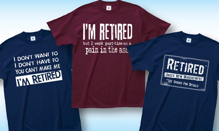 Men's Retirement Humor T-Shirts (Extended Sizes Available)