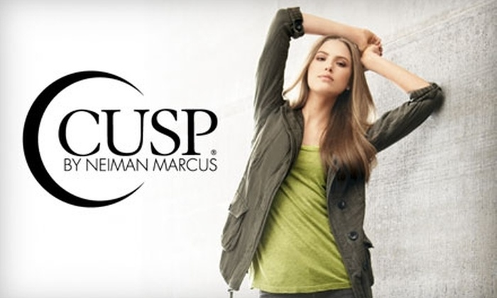 CUSP - Multiple Locations: $25 for $50 Worth of Women's Apparel, Shoes, and Accessories at Cusp by Neiman Marcus