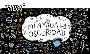 Mi Amiga La Oscuridad: Entrada para ver Mi Amiga La Oscuridad en Teatro Ciego