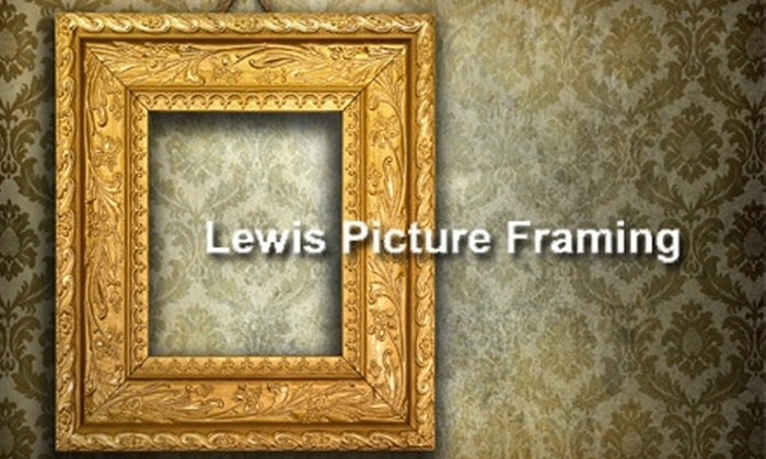 Lewis Picture Framing - Multiple Locations: $40 for $80 Worth of Custom Framing and Merchandise at Lewis Picture Framing