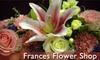 Frances Flower Shop - Downtown: $20 for $45 Worth of Floral Goods at Frances Flower Shop