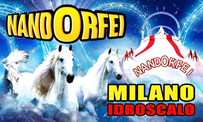Circo NandOrfei a Milano - Idroscalo di Milano: Circo NandOrfei - fino al 25 febbraio all'Idroscalo di Milano (sconto fino a 64%)