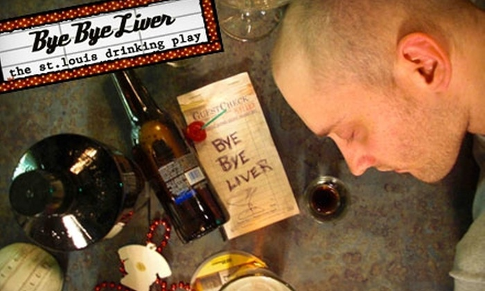 """""""Bye Bye Liver"""" - Downtown St. Louis: $14 for Two Tickets to """"Bye Bye Liver"""" ($28 Value)"""