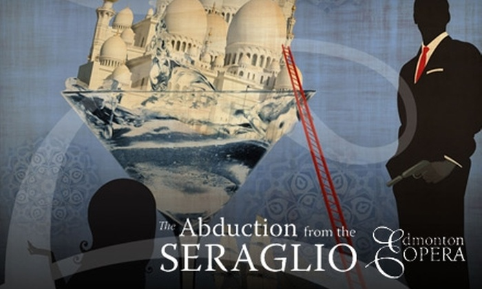 """Edmonton Opera - Downtown: Two Balcony Tickets to see Mozart's """"The Abduction from the Seraglio"""" at the Edmonton Opera. Choose from Two Seating Options and Two Dates"""